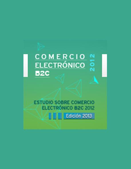 Estudio anual sobre Comercio Electrónico B2C 2012 (edición 2013)